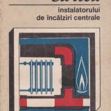 Carti Constructii - Tamara Chioveanu - Cartea instalatorului de incalziri centrale - 506204