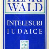 Henry Wald - Intelesuri iudaice - 503523