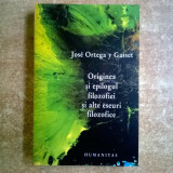 Jose Ortega y Gasset – Originea si epilogul filozofiei si alte eseuri filozofice - Filosofie